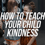 How To Teach Your Child Kindness