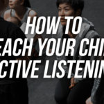 How To Teach Your Child Active Listening